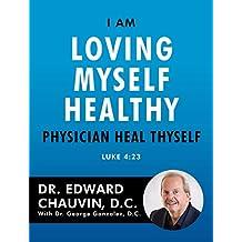 I Am Loving Myself Healthy: Physician Heal Thyself (English Edition)