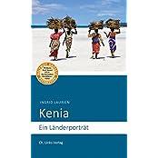 Kenia: Ein Länderporträt (Diese Buchreihe wurde ausgezeichnet mit dem ITB-BuchAward 2014)