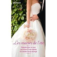 Les mariés de l'été : Fiancée pour un soir - Les rêves d'une mariée - Un rendez-vous arrangé (Volume multi thématique)