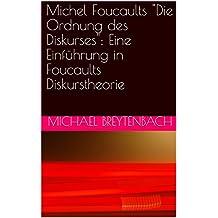 """Michel Foucaults """"Die Ordnung des Diskurses"""": Eine Einführung in Foucaults Diskurstheorie"""
