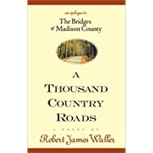 A Thousand Country Roads: An Epilogue to The Bridges of Madison County by Robert James Waller (2002-04-23)