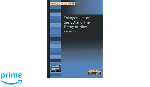 Enlargement of the Eu & the Treaty of Nice (Financial Times Executive Briefings)