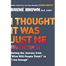 """I Thought It Was Just Me (but it isn't): Making the Journey from """"What Will People Think?"""" to """"I Am Enough"""" by Brown, Brene (2007) Paperback"""