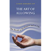 The Art of Allowing: The Breath in Meditation and in Life by Louis Huges OP