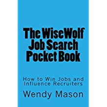 The WiseWolf Job Search Pocket Book: How to Win Jobs and Influence Recruiters