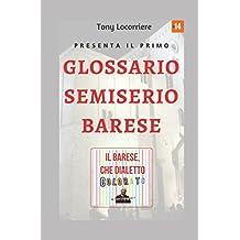 """Il barese, che dialetto colorato!: Unico, completo e pittoresco glossario semiserio in lingua """"Barese – Italiano"""" derivato dalla tradizione locale."""