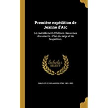 Premiere Expedition de Jeanne D'Arc: Le Ravitaillement D'Orleans. Nouveaux Documents.-Plan Du Siege Et de L'Expediton.