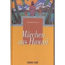 Maui errichtet das Himmelsgewölbe. Mythen und Legenden aus dem alten Hawaii (Märchen aus Hawaii 1)