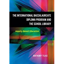 The International Baccalaureate Diploma Program and the School Library: Inquiry-Based Education (English Edition)