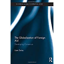 The Globalization of Foreign Aid: Developing Consensus (Routledge Global Cooperation)