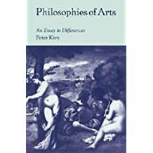 Philosophies of Arts: An Essay in Differences by Peter Kivy (2008-08-21)