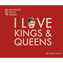 I Love Kings and Queens: 400 Fantastic Facts