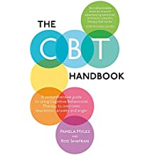 The CBT Handbook: A Comprehensive Guide to Using CBT to Overcome Depression, Anxiety, Stress, Low Self-Esteem and Anger