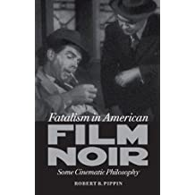 Fatalism in American Film Noir: Some Cinematic Philosophy (Page-Barbour Lectures) by Robert B. Pippin (2012-02-22)