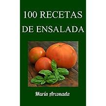 100 recetas de ensalada: Deliciosas ensaladas para cada estación del año.