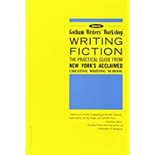 Gotham Writers' Workshop Writing Fiction: The Practical Guide from New York's Acclaimed Creative Writing School