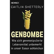 Genbombe: Wie sich genmanipulierte Lebensmittel unbemerkt in unser Essen schleichen
