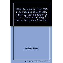 Lettres Terminales L. Bac 2002 : Les tragédies de Sophocle. Tristan et Yseut de Béroul. Le joueur d'échecs de Zweig. Si c'est un homme de Primo Levi