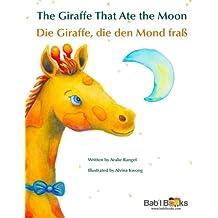 The Giraffe That Ate the Moon: Die Giraffe, die den Mond fraß : Babl Children's Books in German and English