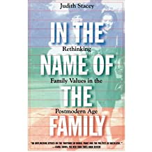 [( In the Name of the Family: Rethinking Family Values in the Postmodern Age )] [by: Judith Stacey] [Oct-1997]