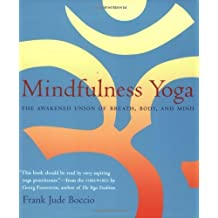 Mindfulness Yoga: The Awakened Union of Breath, Body, and Mind by Boccio, Frank Jude, Georg Feuerstein (1993) Paperback