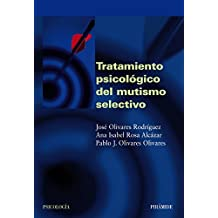 Tratamiento psicologico del mutismo selectivo/ Psychological Treatment of the Selective Mutism (Spanish Edition) by Jose Olivares Rodriguez (2007-05-30)