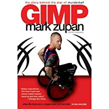 [(Gimp: The Story Behind the Star of Murderball )] [Author: Mark Zupan] [Dec-2007]