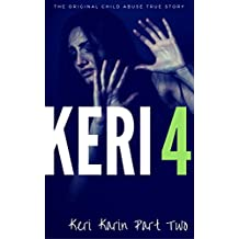 KERI 4: The Original Child Abuse True Story (Child Abuse True Stories)