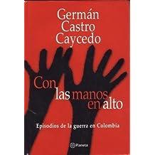 Con Las Manos En Alto by German Castro Caycedo (2001-08-02)