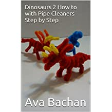 Dinosaurs 2 How to with  Pipe Cleaners Step by Step (English Edition)
