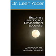 Become a Learning and Development Superstar: Drive Results and Make a Difference with this Learning Transfer-mation™ Breakthrough (English Edition)