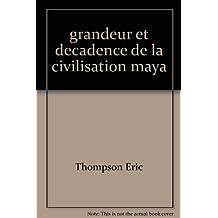 Grandeur et decadence de la civilisation maya