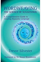 Wordweaving: The Science of Suggestion - A Comprehensive Guide to Creating Hypnotic Language Reprint Edition by Trevor Silvester published by Quest Institute (2010) Paperback