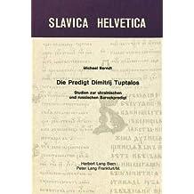 Die Predigt Dimitrij Tuptalos: Studien zur ukrainischen und russischen Barockpredigt (Slavica Helvetica, Band 6)