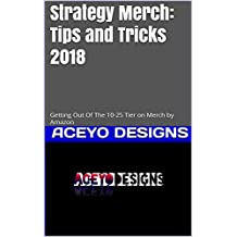 Strategy Merch: Tips and Tricks 2018: Getting Out Of The 10-25 Tier on Merch by Amazon (English Edition)