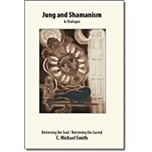 Jung and Shamanism in Dialogue: Retrieving the Soul, Retrieving the Sacred (English Edition)