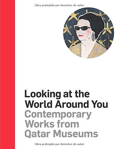Descargar Libro Looking at the World Around You: Contemporary Works from Qatar Museums de Abdellah Karroum