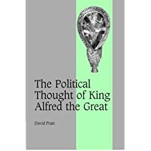 [( The Political Thought of King Alfred the Great )] [by: David Pratt] [Jun-2007]
