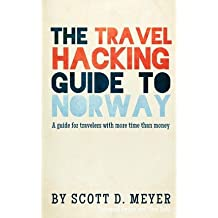 [(The Travel Hacking Guide to Norway: A Guide for Travelers with More Time Than Money)] [Author: MR Scott D Meyer] published on (May, 2012)
