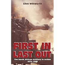 First In, Last Out: The South African Artillery in Action: 1975-1988 (African History)