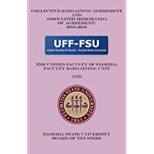 Collective Bargaining Agreement and Associated Memoranda of Agreement: 2013-2016: Florida State University Board of Trustees and the United Faculty of Florida General Faculty Bargaining Unit