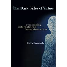The Dark Sides of Virtue: Reassessing International Humanitarianism