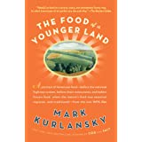 The Food of a Younger Land: A portrait of American food- before the national highway system, before chainrestaurants, and before frozen food, when the ... and traditional- from the lost WPA files