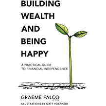 Building Wealth And Being Happy: A Practical Guide To Financial Independence (English Edition)