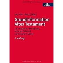 Grundinformation Altes Testament: Eine Einführung in Literatur, Religion und Geschichte des Alten Testaments