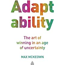 Adaptability: The Art of Winning In An Age of Uncertainty
