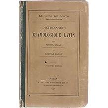 Dictionnaire etymologique Latin. Les mots latins groupés d'après le sens et l'Etymologie