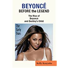 Beyonce': Before the Legend - The Rise of Beyonce' and Destiny's Child - The Early Years (English Edition)