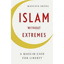[( Islam Without Extremes: A Muslim Case for Liberty By Akyol, Mustafa ( Author ) Hardcover Jul - 2011)] Hardcover