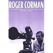 Roger Corman: An Unauthorized Biography of the Godfather of Indie Filmmaking by Beverly Gray (2000-05-31)